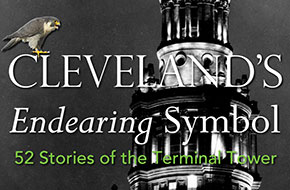 Cleveland's Endearing Symbol: 52 Stories of the Terminal Tower